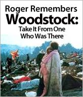 Roger Remembers Woodstock: Take It From One Who Was There